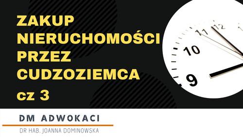 Zakup nieruchomości w Polsce przez cudzoziemca - część 3